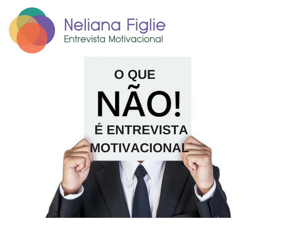 O Que Não é Entrevista Motivacional Dra Neliana Buzi Figlie